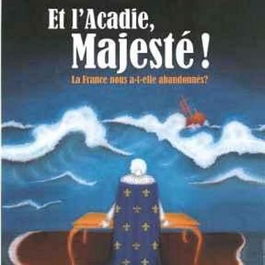 Représentation théâtrale ' Et l'Acadie Majesté !'